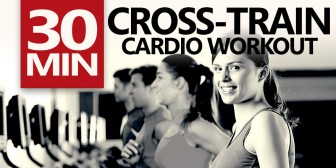 30 Minute Cross-Train Cardio Workout