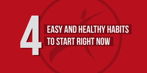 4 Easy and Healthy Habits to Start Right Now